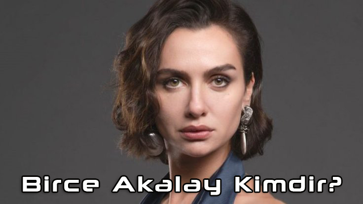 Birce Akalay kimdir 1