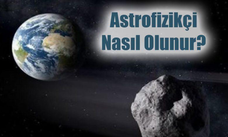 Astrofizikçi Nasıl Olunur?