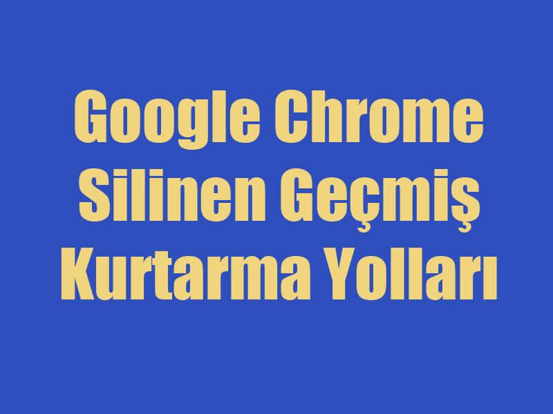 Google Chrome Silinen Geçmiş Kurtarma Yolları