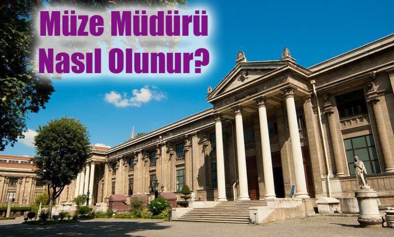 Müze Müdürü Nasıl Olunur?