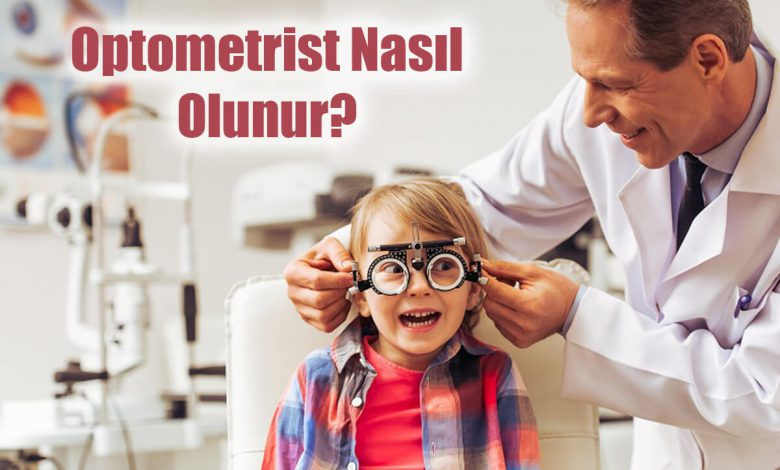 Optometrist Nasıl Olunur?