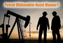 Petrol Mühendisi Nasıl Olunur?