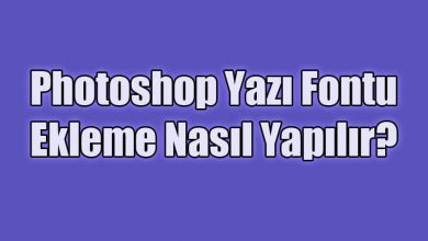 Photoshop Yazı Fontu Ekleme Nasıl Yapılır?